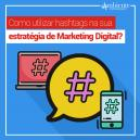 Como utilizar hashtags na sua estratégia de Marketing Digital?